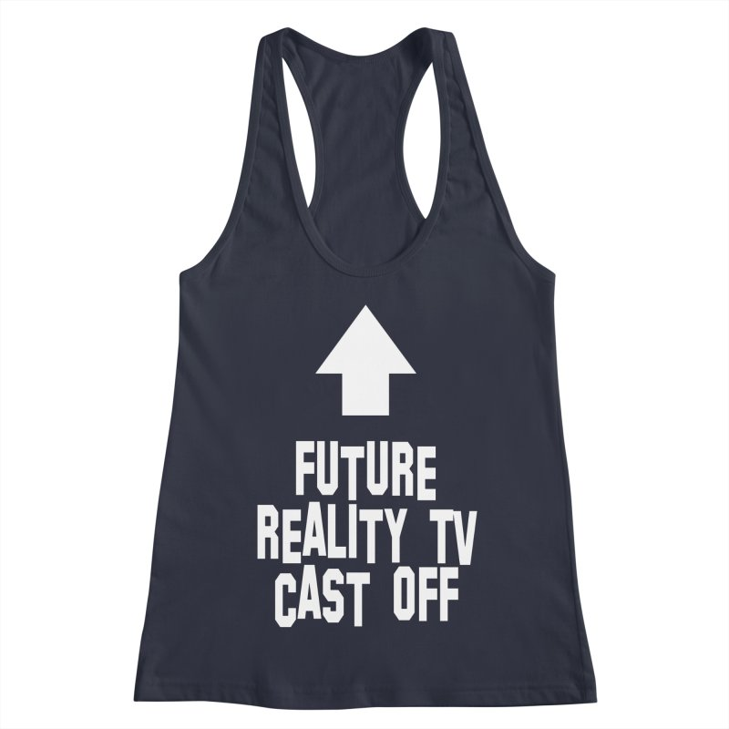 Reality Cast Off Women's Racerback Tank by Conceive3D