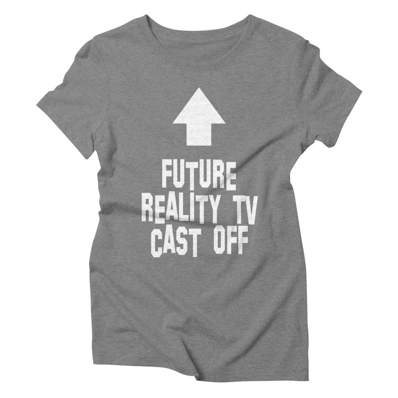 Reality Cast Off Women's Triblend T-Shirt by Conceive3D