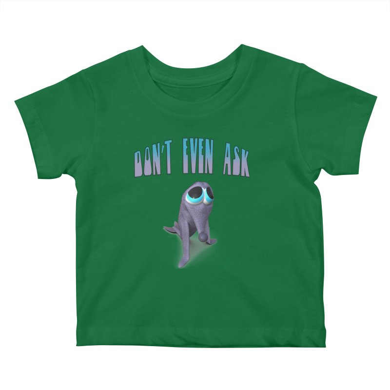 Don't Even Ask Kids Baby T-Shirt by Conceive3D