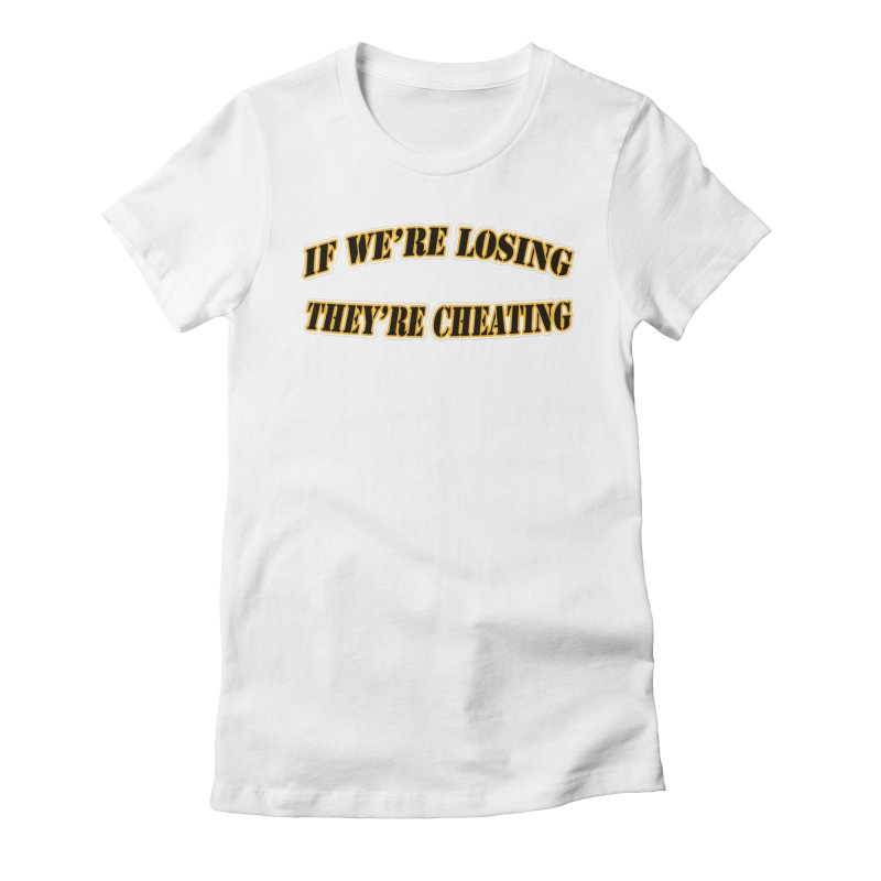 Cheating Women's Fitted T-Shirt by Conceive3D