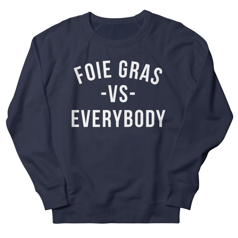 FOIE GRAS vs EVERYBODY Women's French Terry Sweatshirt by RAMENS Shirts by Cooks and Casseroles