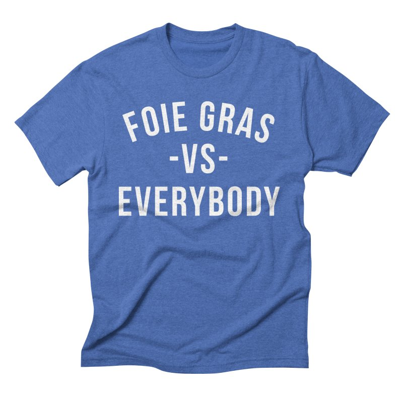 FOIE GRAS vs EVERYBODY Men's Triblend T-Shirt by Cooks and Casseroles
