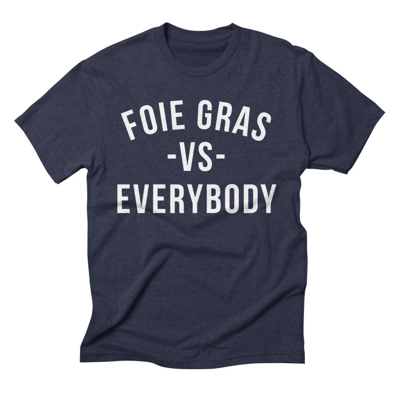 FOIE GRAS vs EVERYBODY in Men's Triblend T-Shirt Navy by Cooks and Casseroles