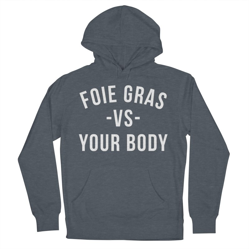 FOIE GRAS vs YOUR BODY Men's French Terry Pullover Hoody by Cooks and Casseroles