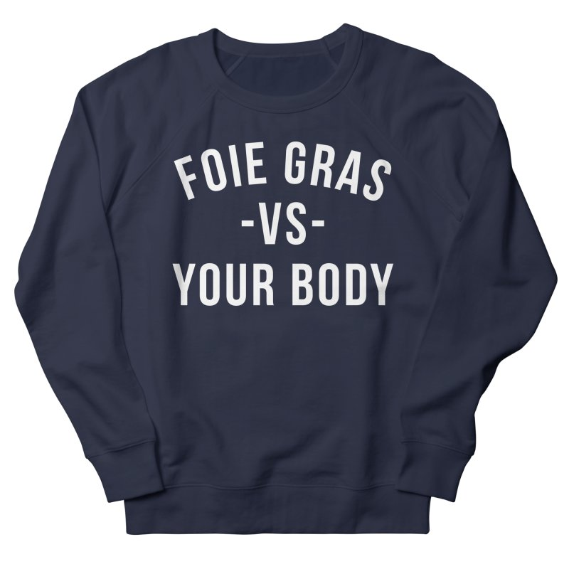FOIE GRAS vs YOUR BODY Men's French Terry Sweatshirt by RAMENS Shirts by Cooks and Casseroles