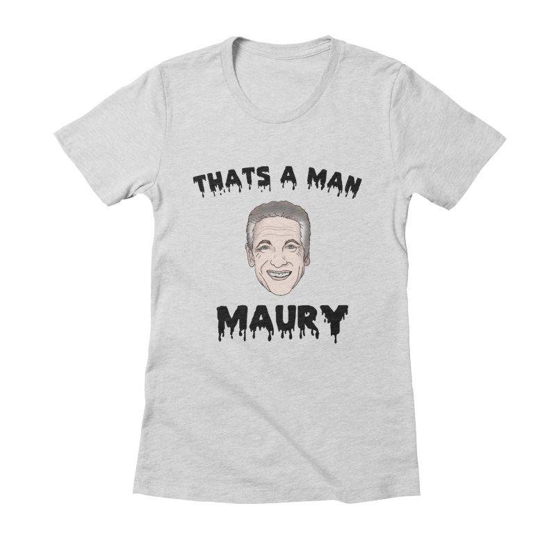 Thats A Man Maury ! Women's Fitted T-Shirt by coolsaysnev's Shop