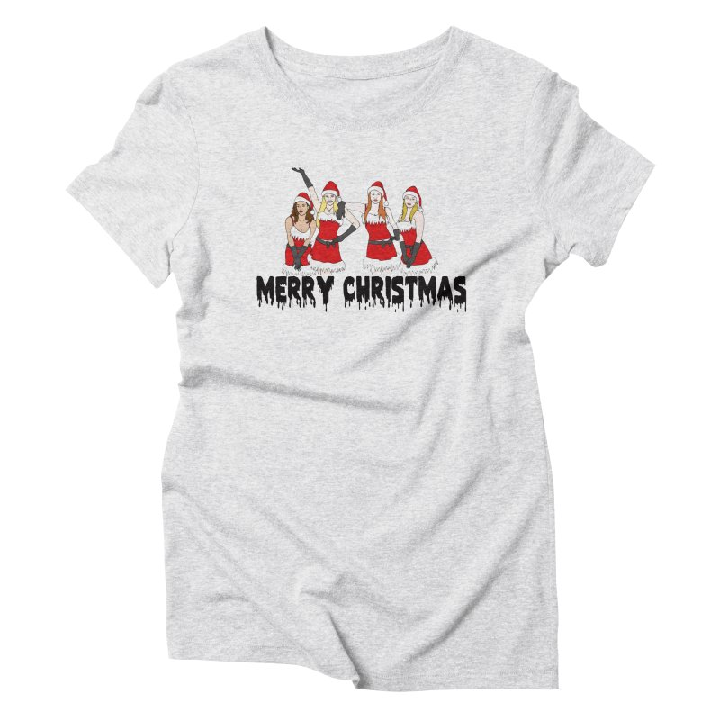 Mean Girls Christmas Women's Triblend T-Shirt by coolsaysnev's Shop