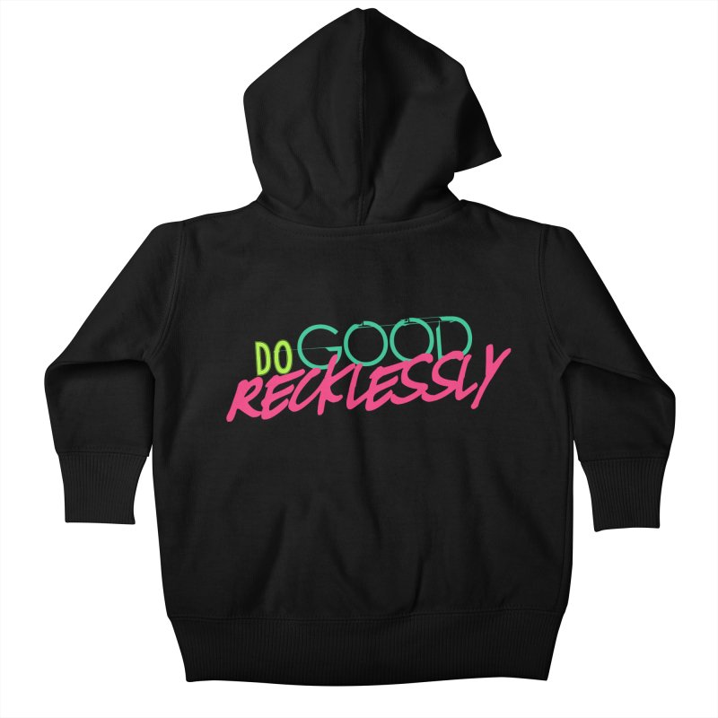 Do Good Recklessly Kids Baby Zip-Up Hoody by Corbly4Art - Creative Fantasy Made Real