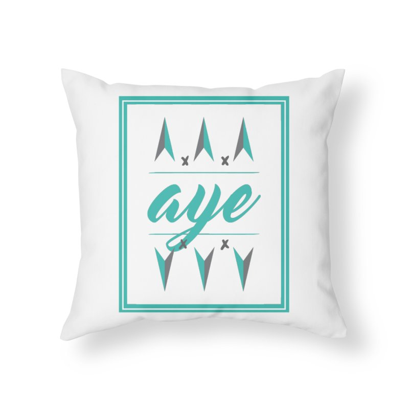 Ayeeee Home Throw Pillow by Cordelia Denise