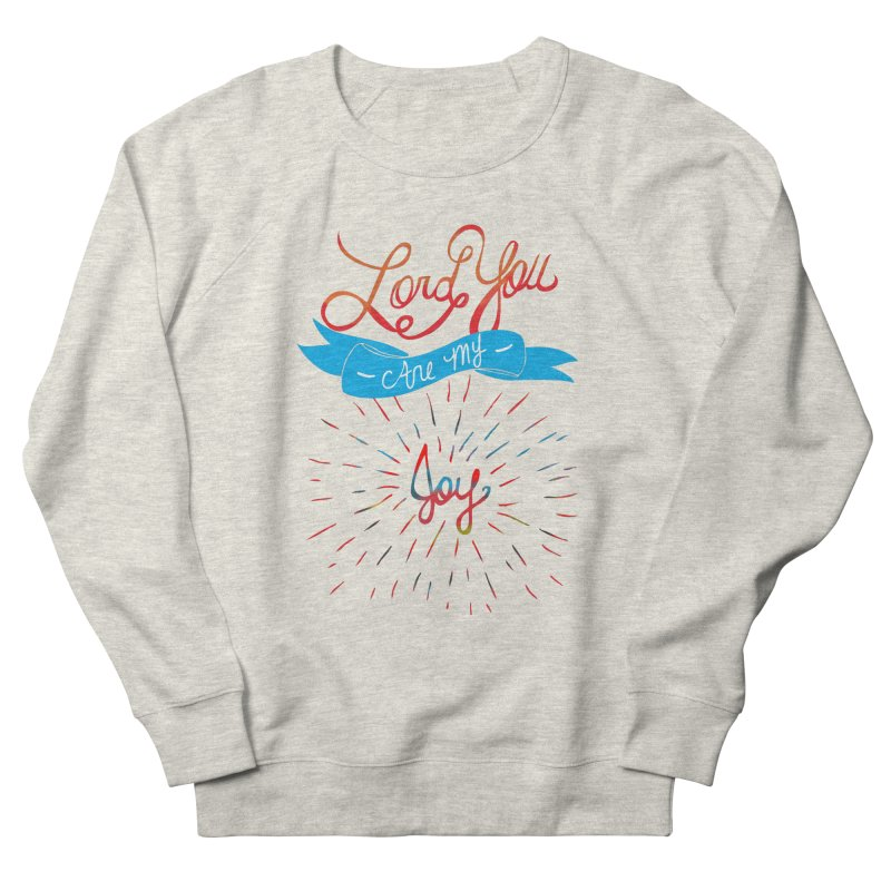 Lord You Are My Joy White Women's Sweatshirt by Cordelia Denise