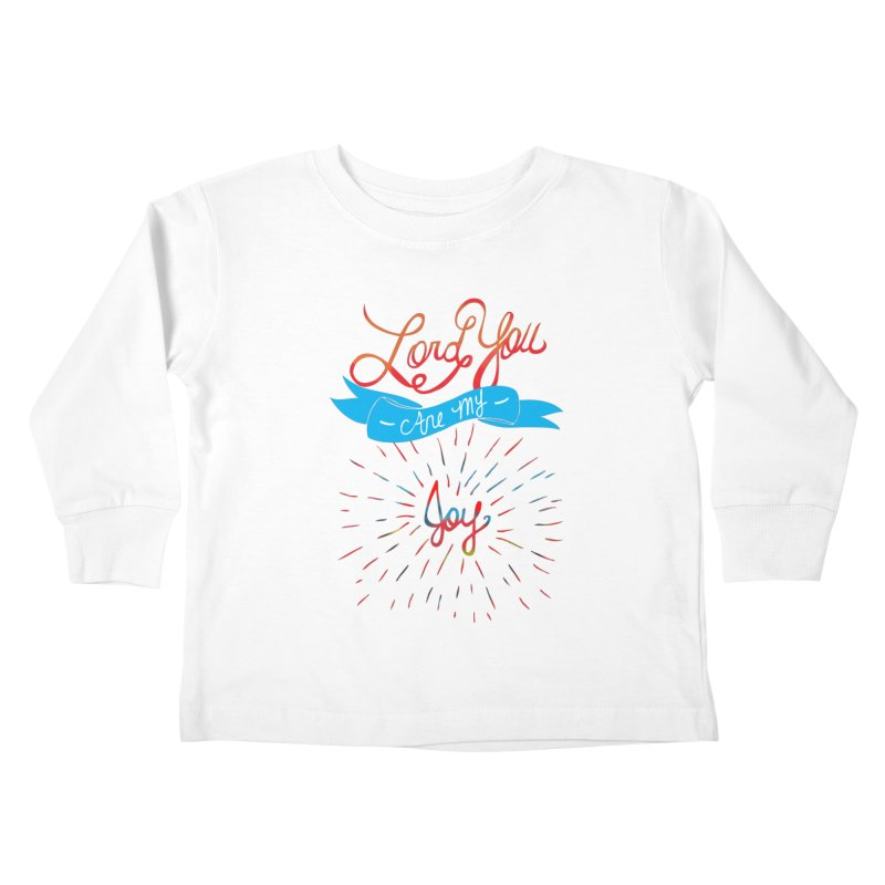 Lord You Are My Joy White Kids Toddler Longsleeve T-Shirt by Cordelia Denise