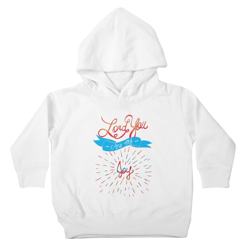 Lord You Are My Joy White Kids Toddler Pullover Hoody by Cordelia Denise