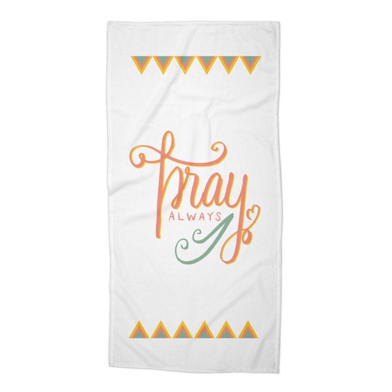 Pray Always Accessories Beach Towel by Cordelia Denise