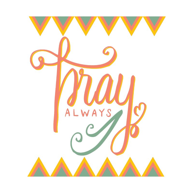Pray Always by Cordelia Denise
