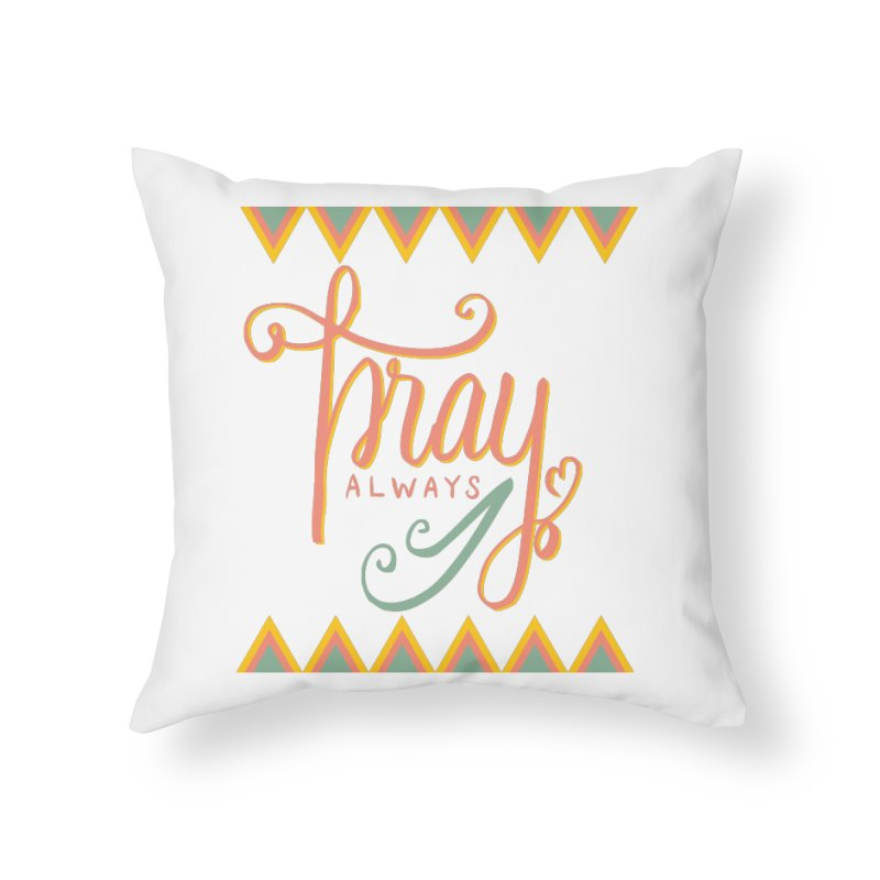 Pray Always Home Throw Pillow by Cordelia Denise