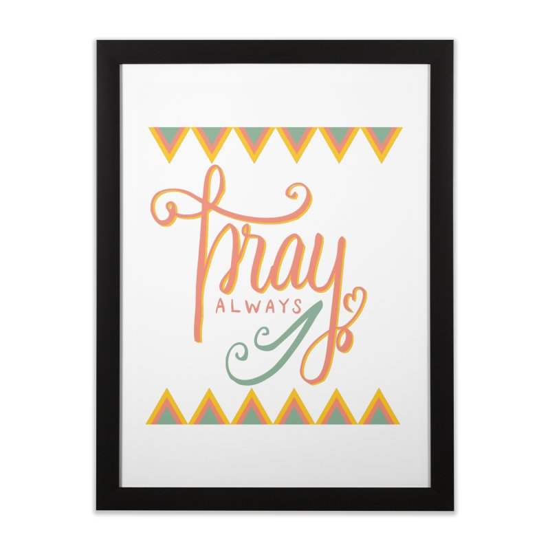 Pray Always Home Framed Fine Art Print by Cordelia Denise