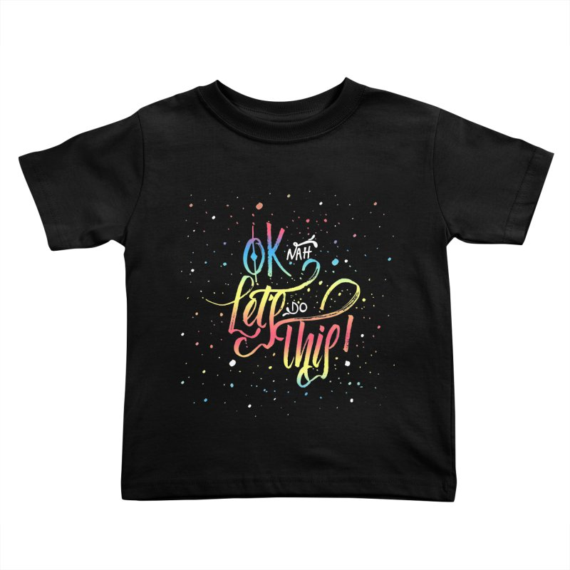 Ok Nah! Kids Toddler T-Shirt by Cordelia Denise