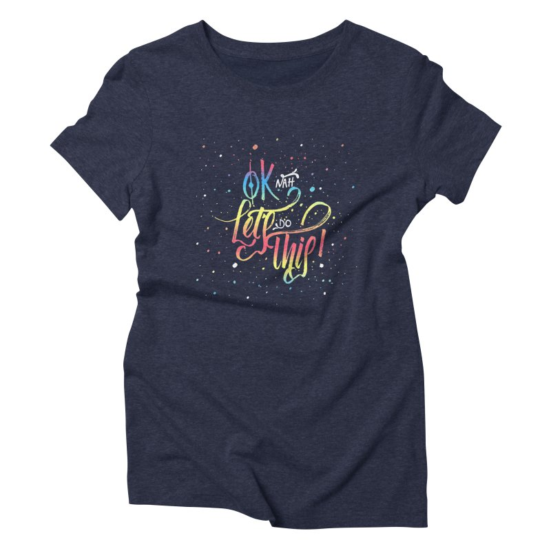 Ok Nah! Women's Triblend T-Shirt by Cordelia Denise