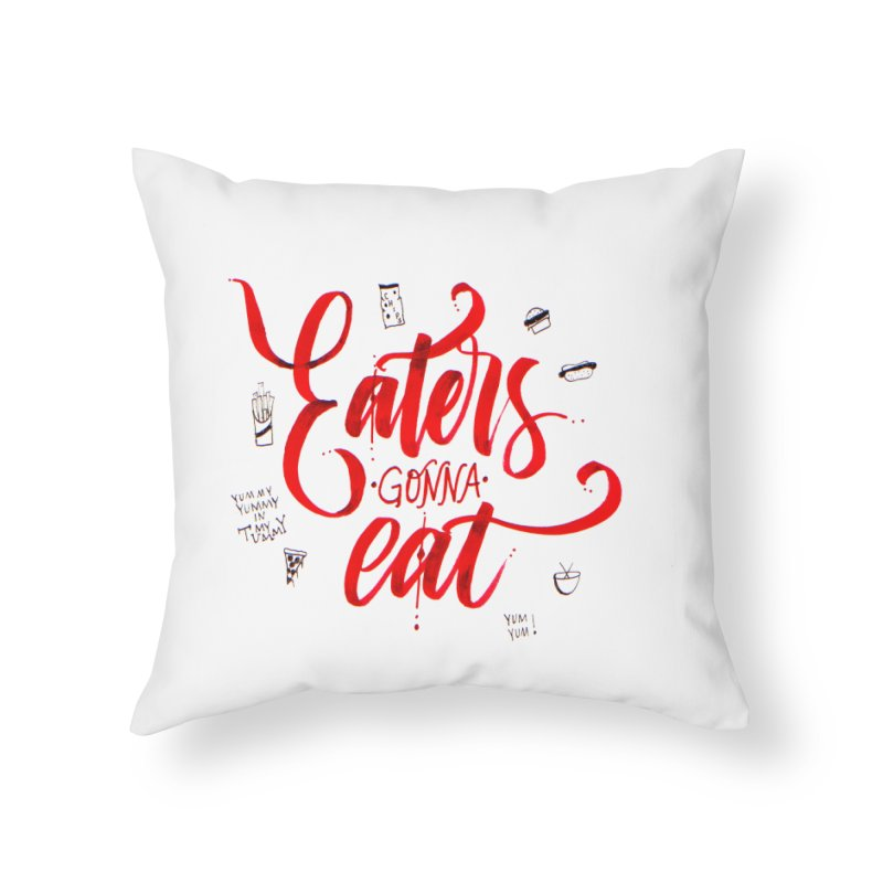 Eaters Gonna Eat Home Throw Pillow by Cordelia Denise