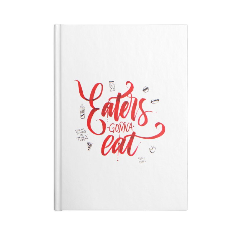 Eaters Gonna Eat Accessories Notebook by Cordelia Denise
