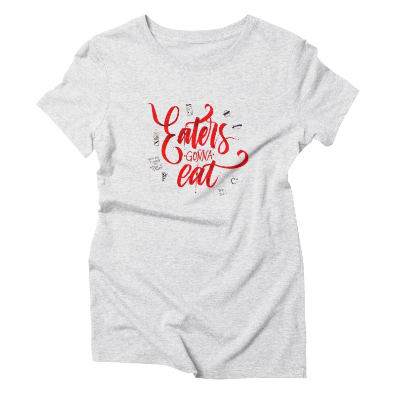 Eaters Gonna Eat Women's Triblend T-Shirt by Cordelia Denise