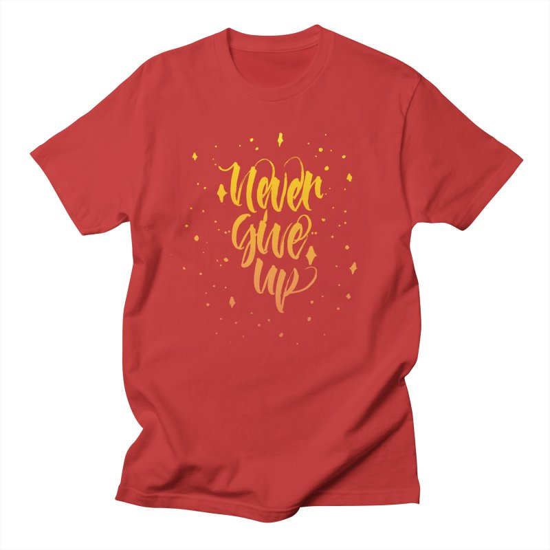 Never Give Up Women's Unisex T-Shirt by Cordelia Denise