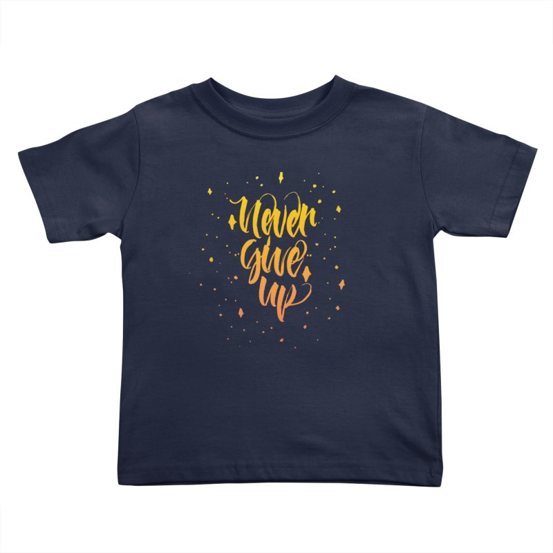 Never Give Up Kids Toddler T-Shirt by Cordelia Denise