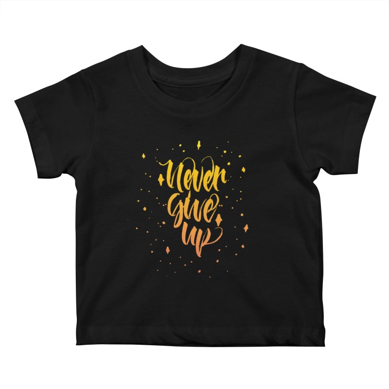 Never Give Up Kids Baby T-Shirt by Cordelia Denise
