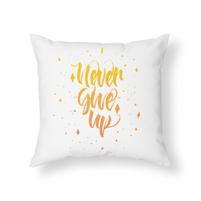 Never Give Up Home Throw Pillow by Cordelia Denise