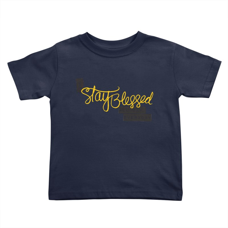 Stay Blessed Kids Toddler T-Shirt by Cordelia Denise