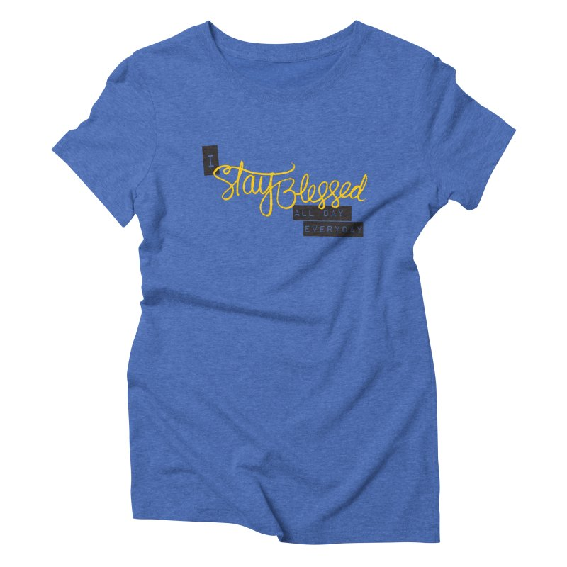 Stay Blessed Women's Triblend T-shirt by Cordelia Denise