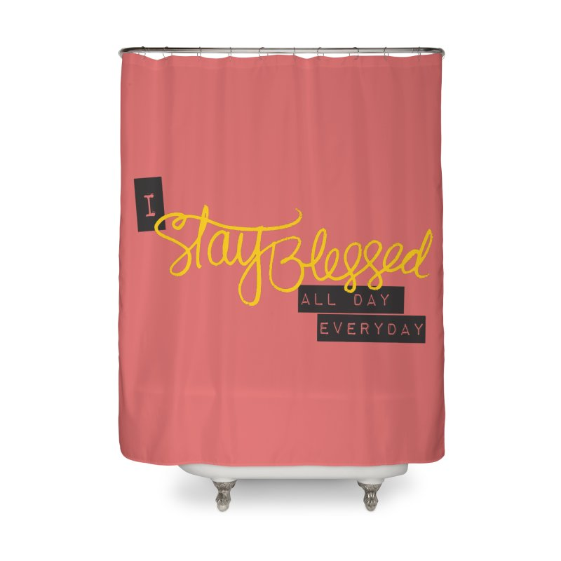 Stay Blessed Home Shower Curtain by Cordelia Denise