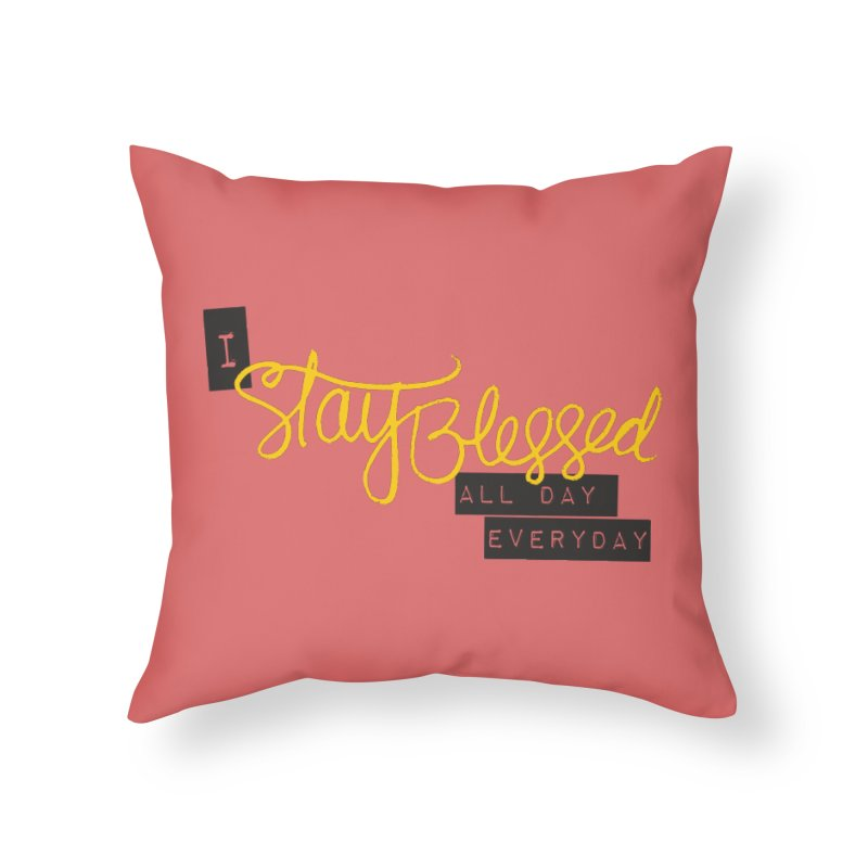 Stay Blessed Home Throw Pillow by Cordelia Denise