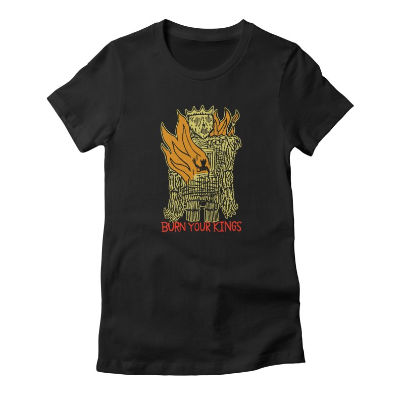 Burn Your Kings Women's Fitted T-Shirt by The Corey Press