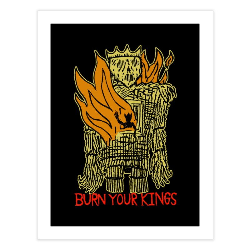 Burn Your Kings Home Fine Art Print by The Corey Press
