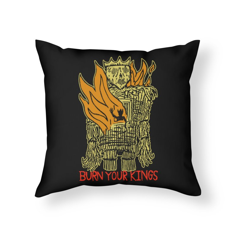 Burn Your Kings Home Throw Pillow by The Corey Press
