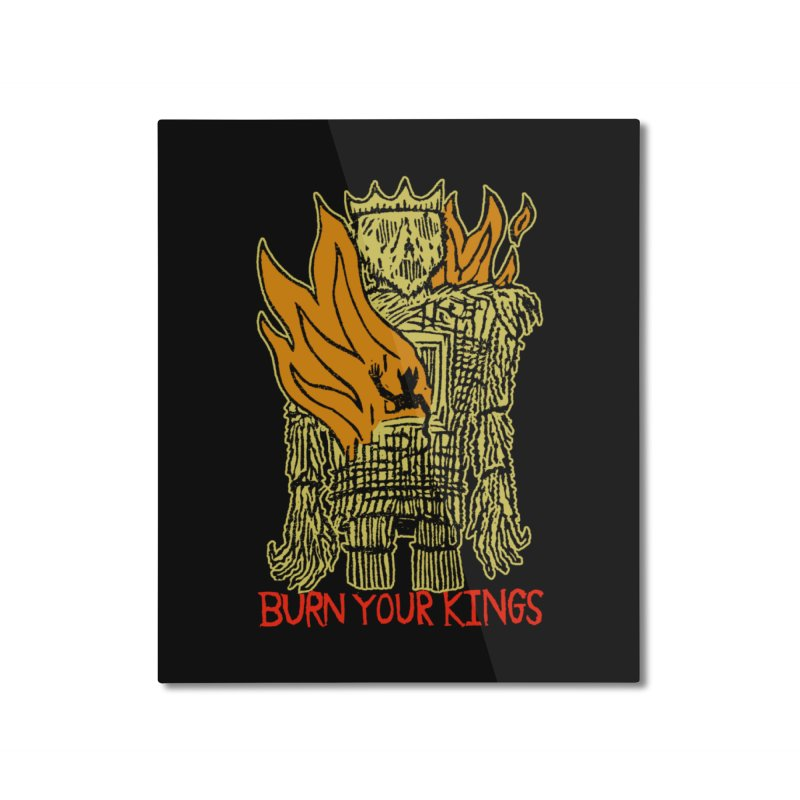 Burn Your Kings Home Mounted Aluminum Print by The Corey Press