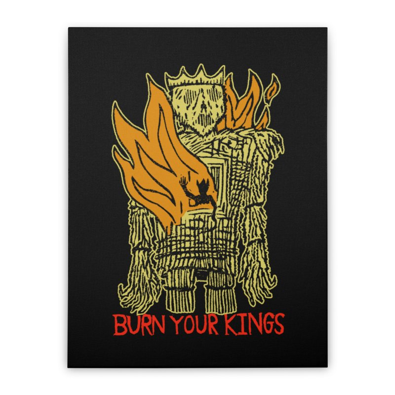 Burn Your Kings Home Stretched Canvas by The Corey Press