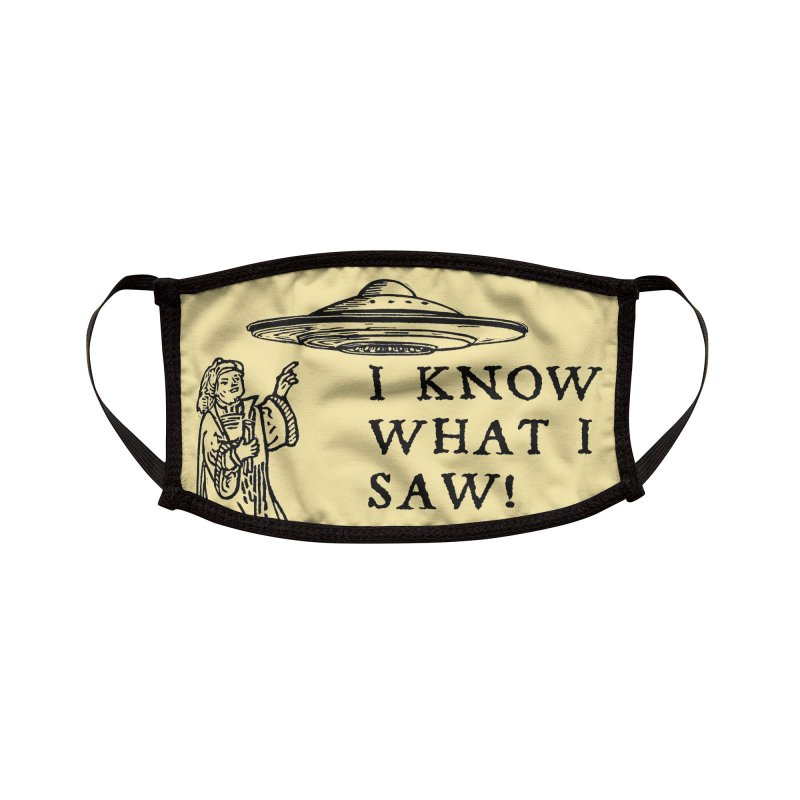 I Know What I Saw Mask Accessories Face Mask by The Corey Press