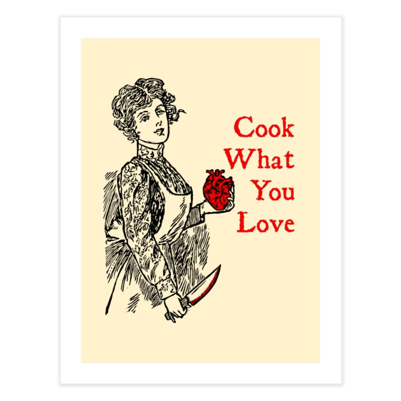 Cook What You Love Home Fine Art Print by The Corey Press