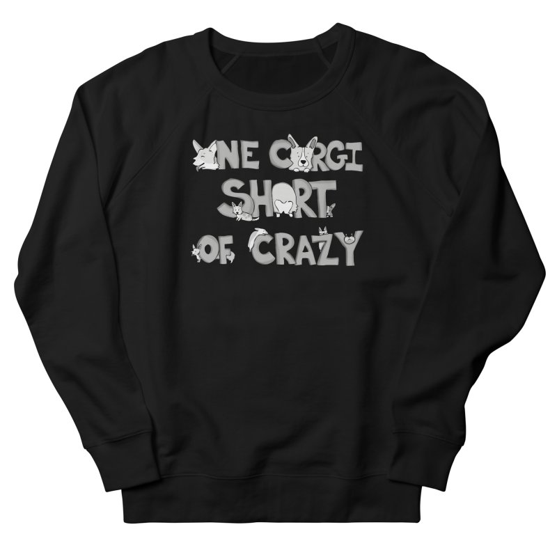 One Corgi Short of Crazy Women's French Terry Sweatshirt by Corgi Tales Books