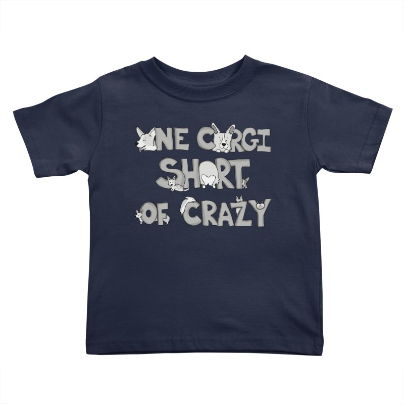 One Corgi Short of Crazy Kids Toddler T-Shirt by Corgi Tales Books