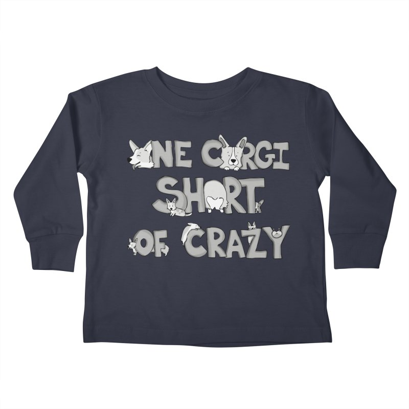 One Corgi Short of Crazy Kids Toddler Longsleeve T-Shirt by Corgi Tales Books