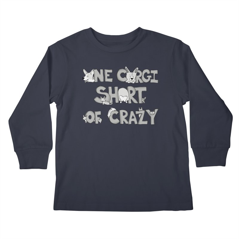 One Corgi Short of Crazy Kids Longsleeve T-Shirt by Corgi Tales Books