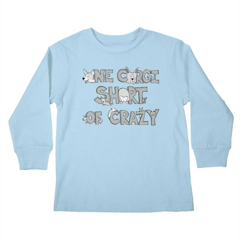 One Corgi Short of Crazy Kids Longsleeve T-Shirt by Corgi Tales Books