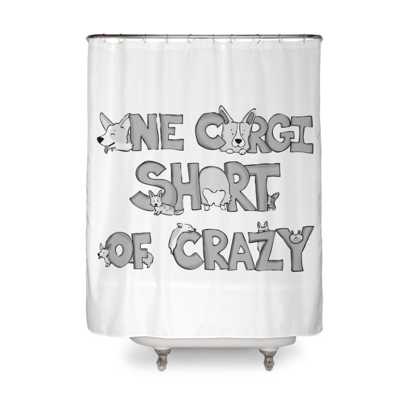 One Corgi Short of Crazy Home Shower Curtain by Corgi Tales Books