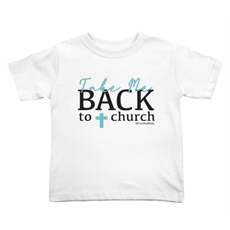 Take Me Back to Church Kids Toddler T-Shirt by Cori & Kelly Official Merchandise