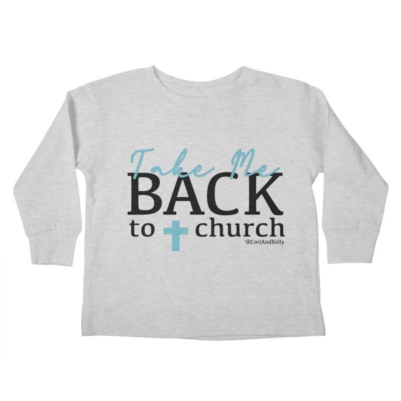 Take Me Back to Church Kids Toddler Longsleeve T-Shirt by Cori & Kelly Official Merchandise