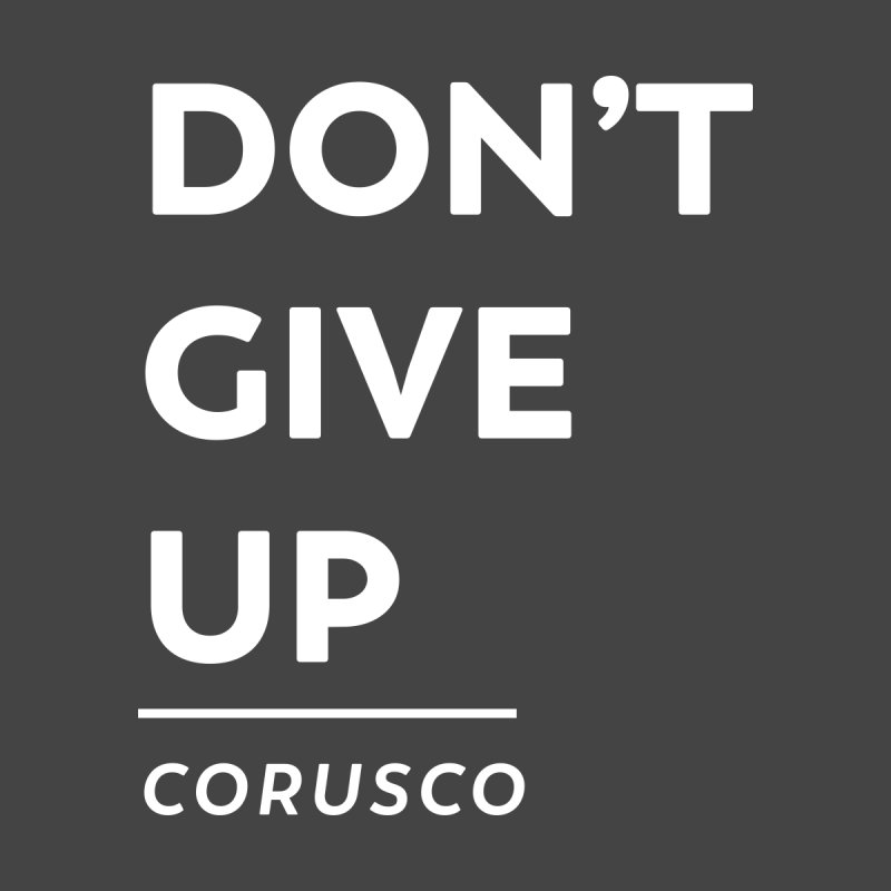 Don't Give Up Women's T-Shirt by Corusco Merch