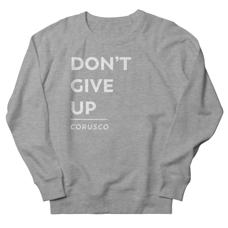 Don't Give Up Men's French Terry Sweatshirt by Corusco Merch
